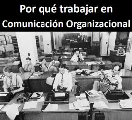 Por qué trabajar en comunicación organizacional
