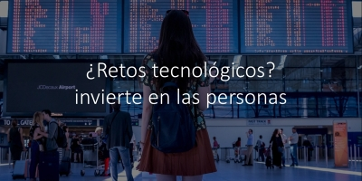 ¿Retos tecnológicos? invierte en las personas