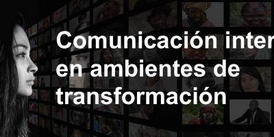 Comunicación interna en ambientes de transformación